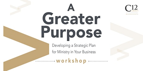 The C12 Group Presents A Greater Purpose with Featured Guest Mike Sharrow tickets