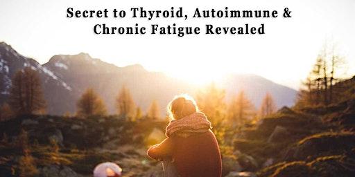 Secret to Thyroid, Autoimmune & Chronic Fatigue Revealed