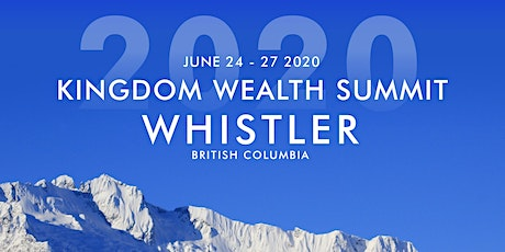 Kingdom Wealth Summit 2020 - Whistler, BC tickets