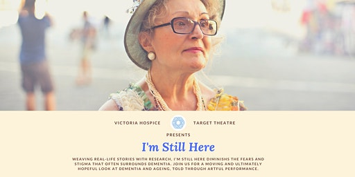 Victoria Hospice and Target Theatre Presents: I'm Still Here