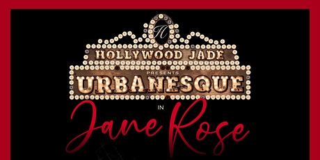 Hollywood Jade Presents Urbanesque In Jane Rose tickets