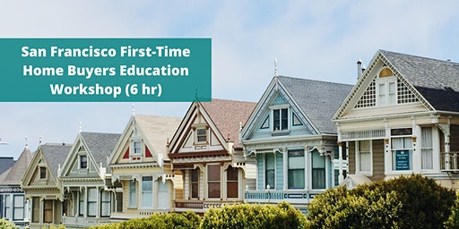 San Francisco First-Time Home Buyers Education Workshop (6 hr)