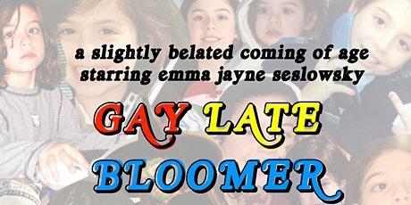 Gay Late Bloomer: A One-Woman Show Starring Emma Jayne Seslowsky tickets