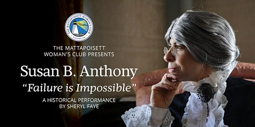 "Susan B. Anthony ""Failure is Impossible"" A Historical Presentation"