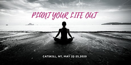 Plant Your Life Out Retreat tickets