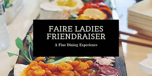 Faire Ladies Friendraiser... a fine dining experience