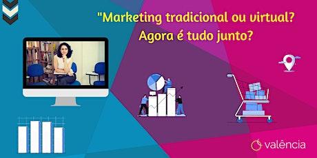 """""""Marketing tradicional ou virtual? Agora é tudo junto? ingressos"""