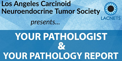"LACNETS Meeting - ""Your Pathologist & Your Pathology Report"" with Dr. Sue Chang at City of Hope"