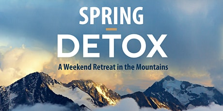 Spring Detox: A Weekend Retreat in the Mountains tickets
