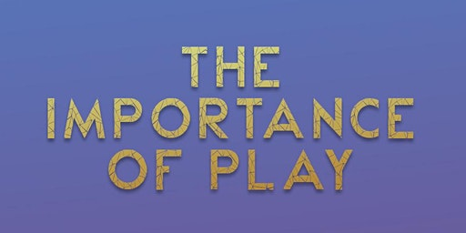 The Importance of Play: General Workshop and Final Presentation