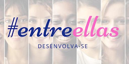 1.ª EDIÇÃO WORKSHOP #ENTREELLAS
