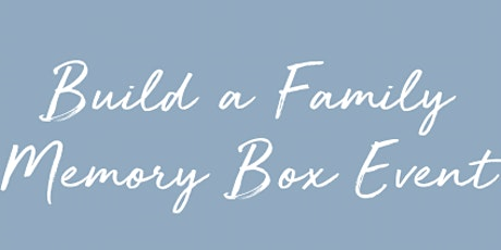 Build a Family Memory Box Event tickets