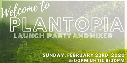 Plantopia Launch Party and Mixer