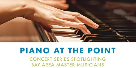 Piano at The Point ~ Concert Series Spotlighting Bay Area Master Musicians tickets