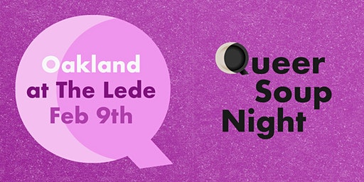 Queer Soup is Love ~ Oakland Queer Soup Night at The Lede