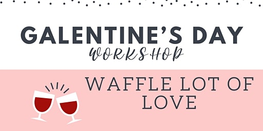 Galentine's Day Cookie Workshop - Waffle Lot of Love!