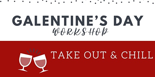 Galentine's Day Workshop : Take Out & Chill