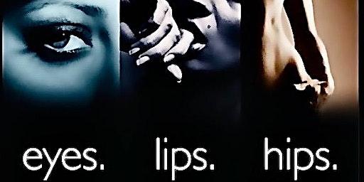 Eyes. Lips. Hips.