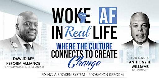 """Woke AF in Real Life: """"Fixing a Broken System - Probation Reform"""""""