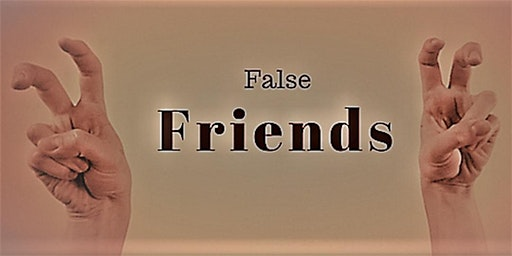 FALSE FRIENDS WORKSHOP
