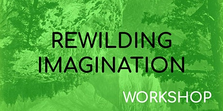 REWILDING IMAGINATION WORKSHOP tickets