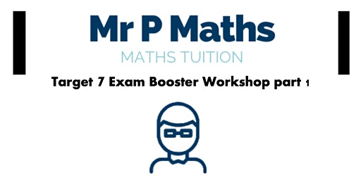 Target Grade 7 GCSE Mathematics - Exam Booster Workshop