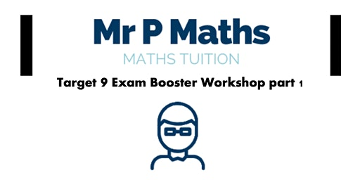 Target Grade 9 GCSE Mathematics - Exam Booster Workshop