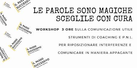 """LE PAROLE SONO MAGICHE SCEGLILE CON CURA - WORKSHOP """"COMUNICAZIONE UTILE"""" biglietti"""
