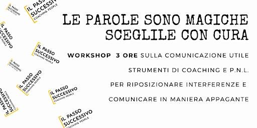 """LE PAROLE SONO MAGICHE SCEGLILE CON CURA - WORKSHOP """"COMUNICAZIONE UTILE"""""""