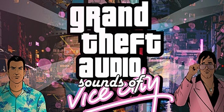 Grand Theft Audio - Sounds of Vice City tickets