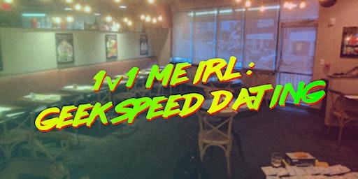 1v1 me irl: Geek Speed Dating! 25-35