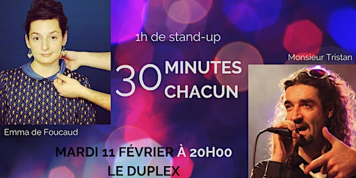 1 heure de stand-up, 30 minutes chacun