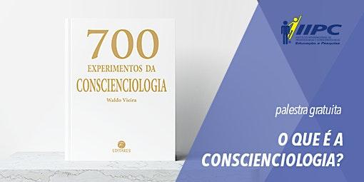 PALESTRA GRATUITA: O QUE É A CONSCIENCIOLOGIA?