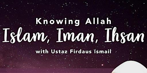 Knowing Allah: Islam, Iman, Ihsan