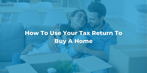 How To Use Your Tax Return To Buy A Home
