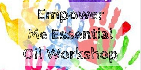 Empower Me. Essential Oils Family Workshop tickets
