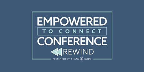 Empowered To Connect Rewind 2-Day Conference - Sat. 4/18 & 4/25, 8:30am-4pm  tickets