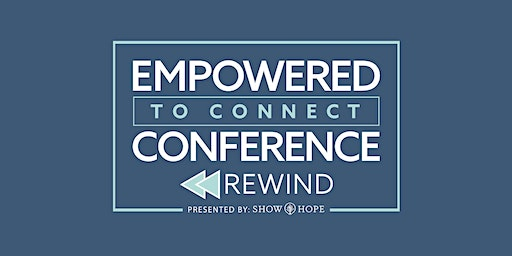 Empowered To Connect Rewind 2-Day Conference - Sat. 4/18 & 4/25, 8:30am-4pm