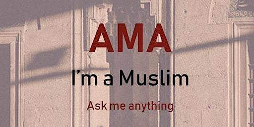 AMA - I'm A Muslim, Ask me Anything