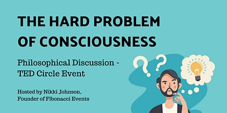 """""""THE HARD PROBLEM OF CONSCIOUSNESS"""" – Philosophical Discussion / TED Circle tickets"""