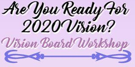 Are You Ready For 2020 Vision? Vision Board Workshop tickets