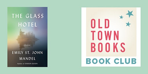 Old Town Book Book(s) Club: The Glass Hotel by Emily St. John Mandel