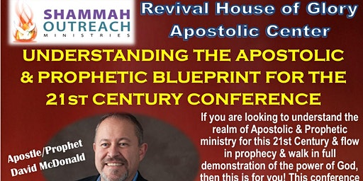 Shammah Outreach Ministries' - Revival House of Glory Apostolic Center Presents - Understanding the Apostolic & Prophetic Blueprint for the 21st Century Conference