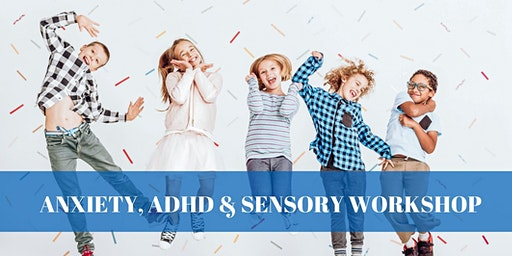 Local workshop on Anxiety, ADHD, Sensory