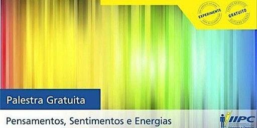 PALESTRA GRATUITA - PENSAMENTOS, SENTIMENTOS E ENERGIAS