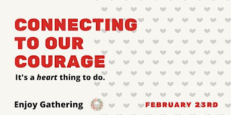 Enjoy Gathering: Connecting to Our Courage! tickets