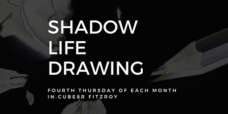 Shadow Life Drawing at in.cube8r Fitzroy (March) tickets