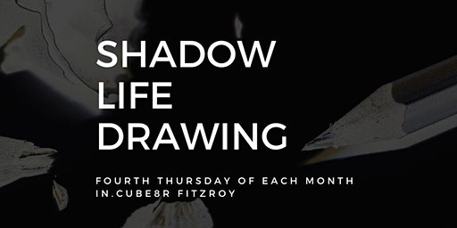 Shadow Life Drawing at in.cube8r Fitzroy (March)