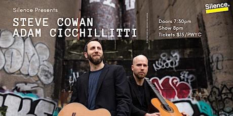 Silence Presents: Steve Cowan & Adam Cicchillitti tickets