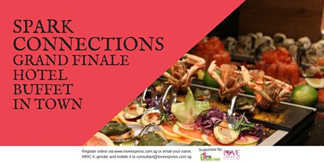 27 MAR: (50% OFF) SPARK CONNECTIONS GRAND FINALE BUFFET – HOTEL BUFFET IN T tickets